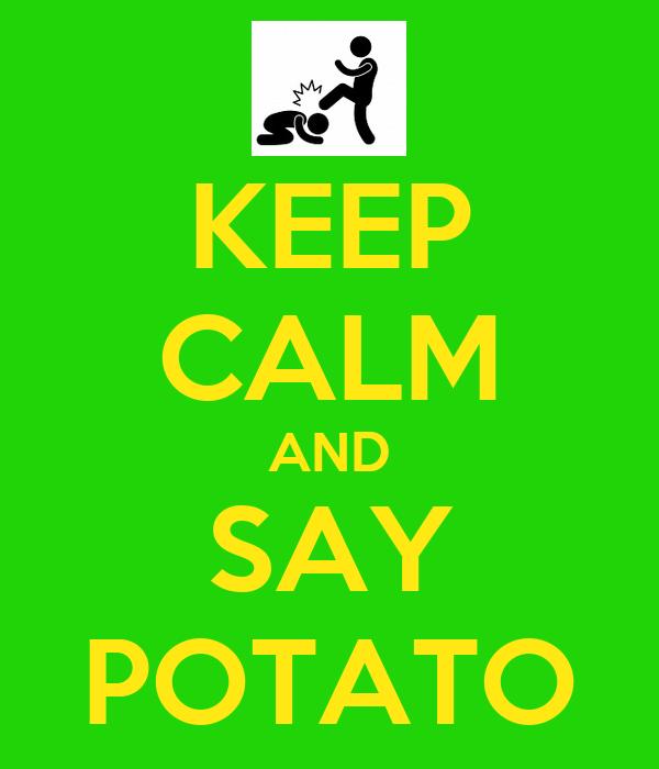 KEEP CALM AND SAY POTATO