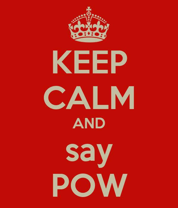 KEEP CALM AND say POW