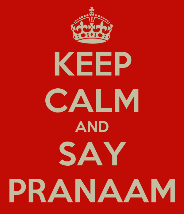 KEEP CALM AND SAY PRANAAM