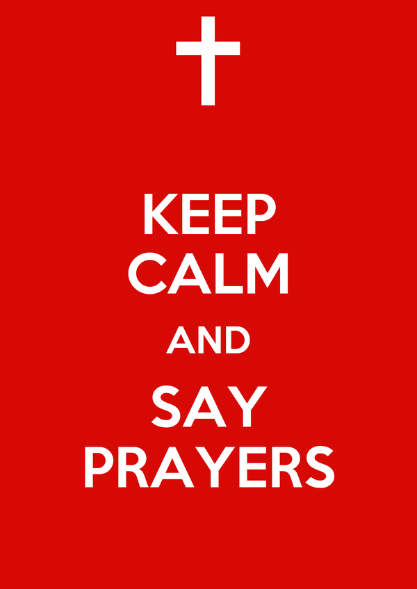 KEEP CALM AND SAY PRAYERS