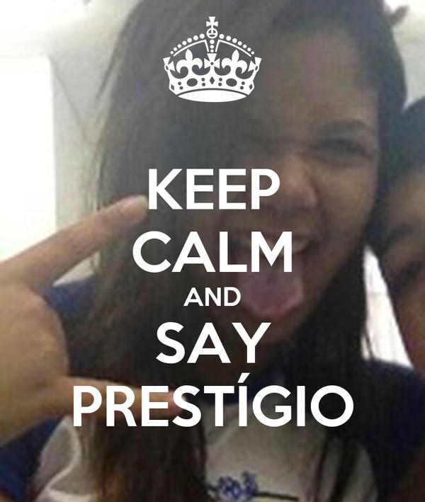 KEEP CALM AND SAY PRESTÍGIO