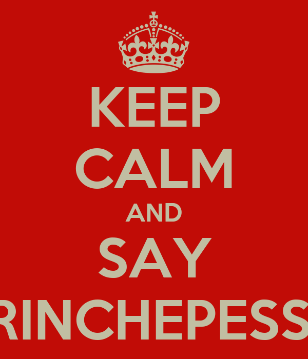KEEP CALM AND SAY PRINCHEPESSA
