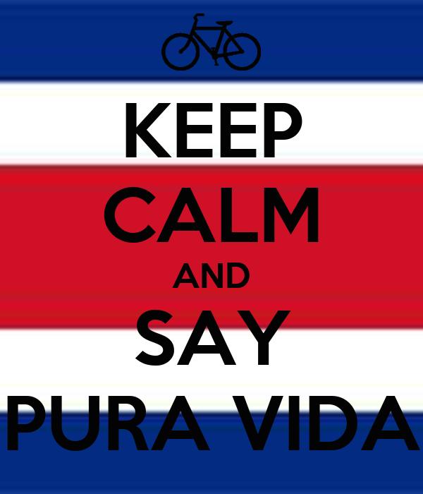 KEEP CALM AND SAY PURA VIDA