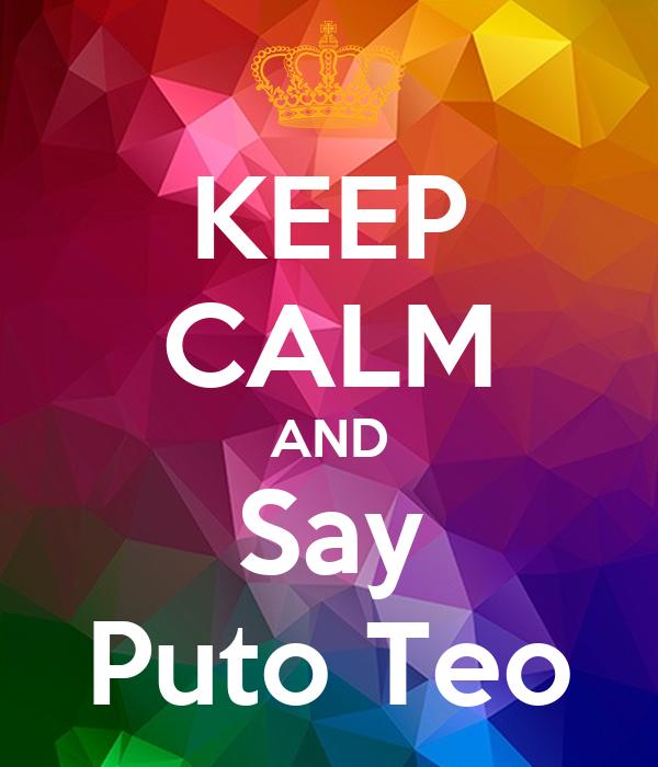 KEEP CALM AND Say Puto Teo