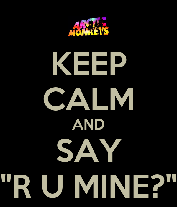 "KEEP CALM AND SAY ""R U MINE?"""