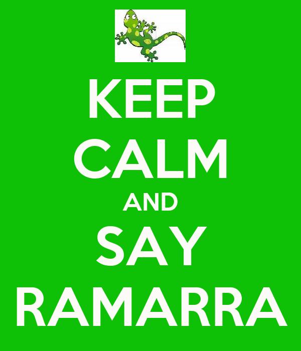 KEEP CALM AND SAY RAMARRA