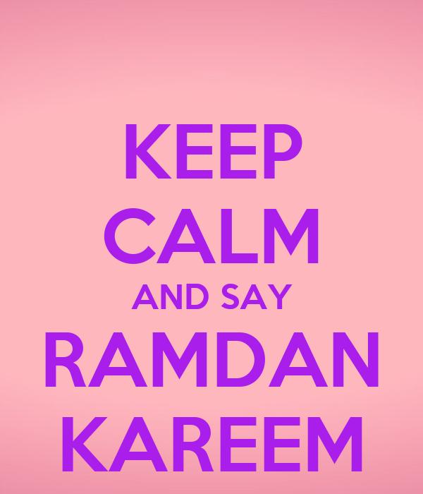 KEEP CALM AND SAY RAMDAN KAREEM