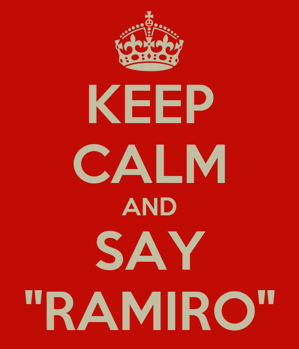 KEEP CALM AND SAY ''RAMIRO''