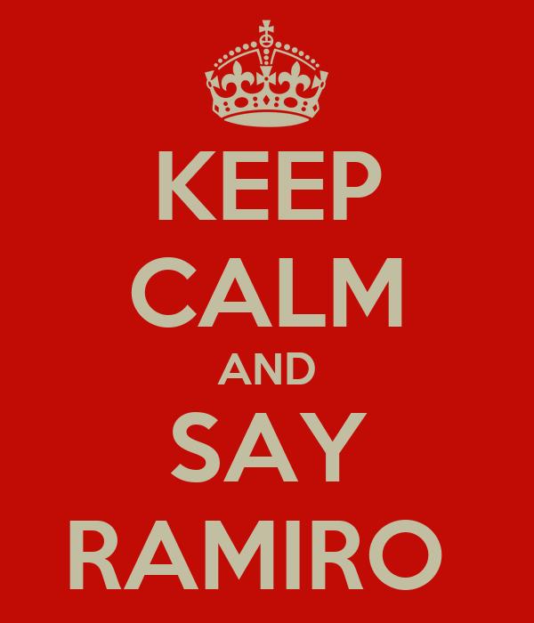 KEEP CALM AND SAY RAMIRO
