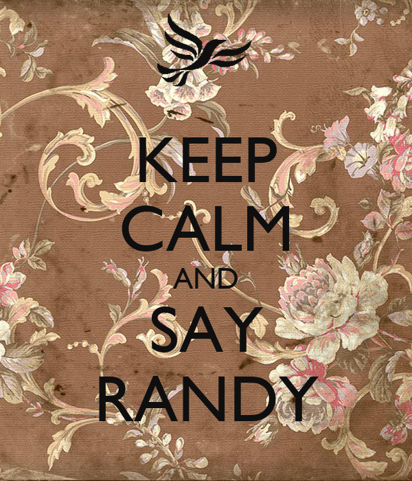 KEEP CALM AND SAY RANDY