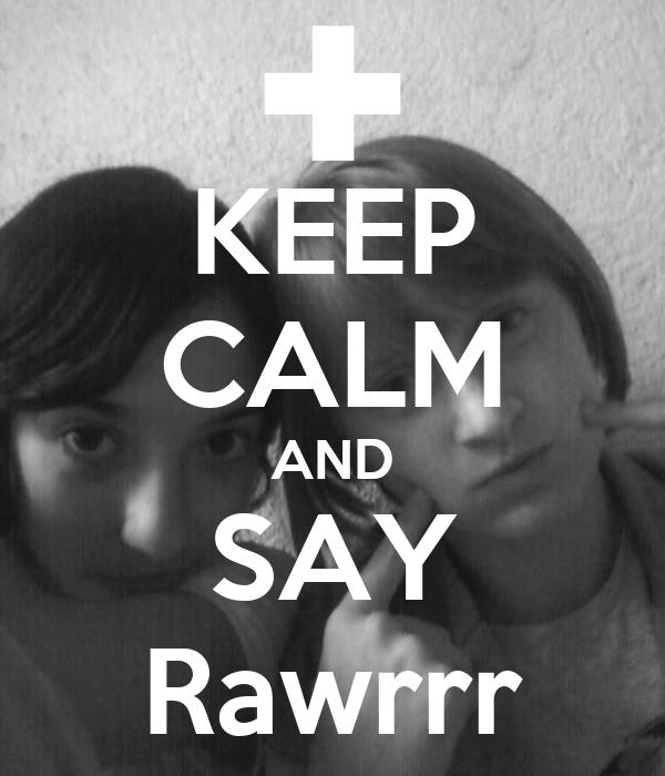 KEEP CALM AND SAY Rawrrr