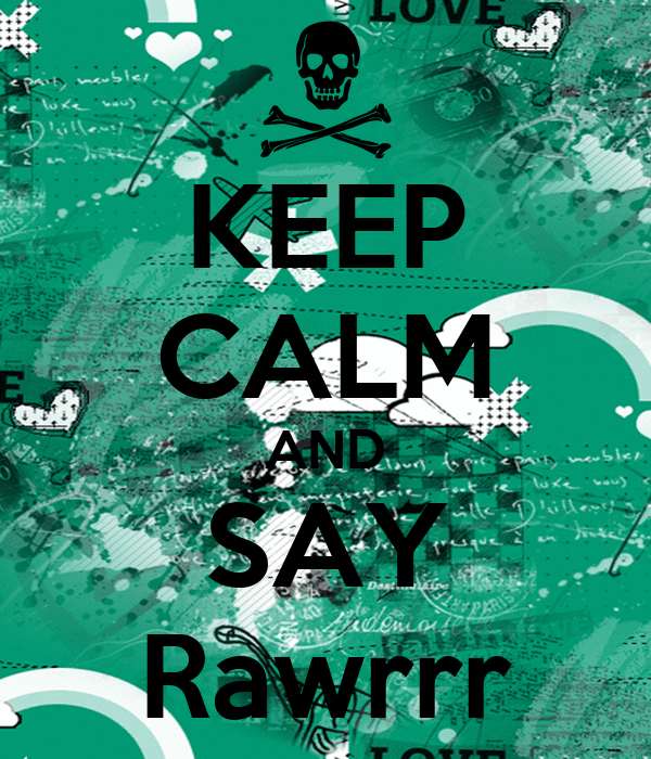 KEEP CALM AND SAY Rawrrr