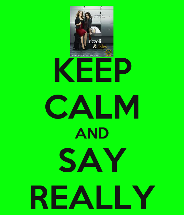 KEEP CALM AND SAY REALLY