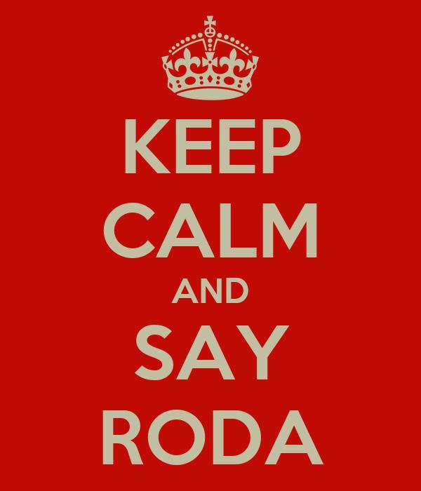 KEEP CALM AND SAY RODA
