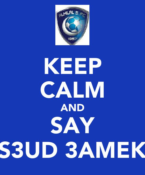 KEEP CALM AND SAY S3UD 3AMEK