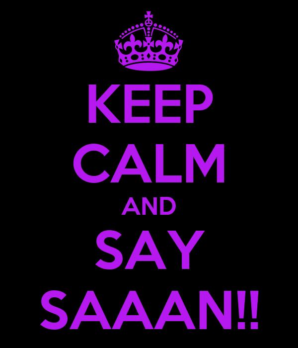 KEEP CALM AND SAY SAAAN!!
