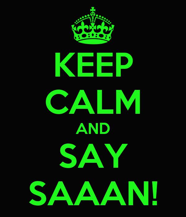 KEEP CALM AND SAY SAAAN!