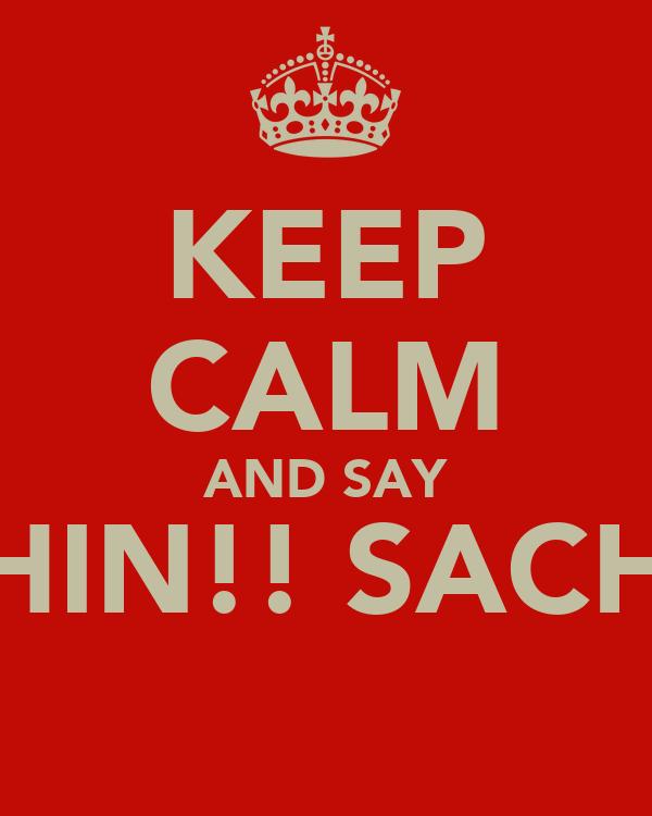 KEEP CALM AND SAY SACHIN!! SACHIN!!