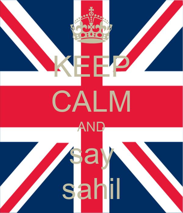 KEEP CALM AND say sahil