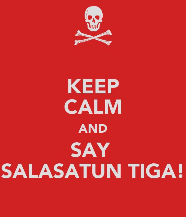 KEEP CALM AND SAY  SALASATUN TIGA!