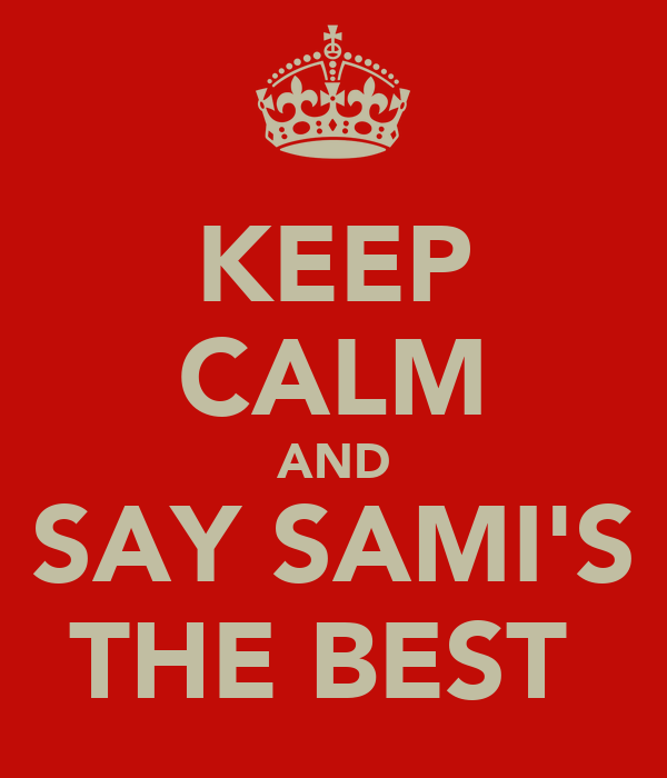 KEEP CALM AND SAY SAMI'S THE BEST