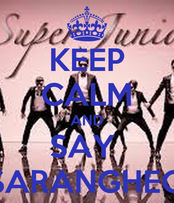 KEEP CALM AND SAY  SARANGHEO