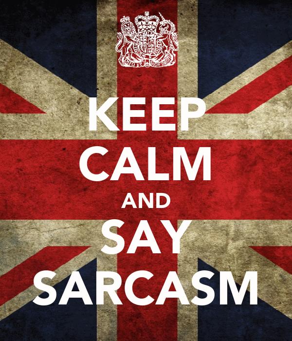 KEEP CALM AND SAY SARCASM
