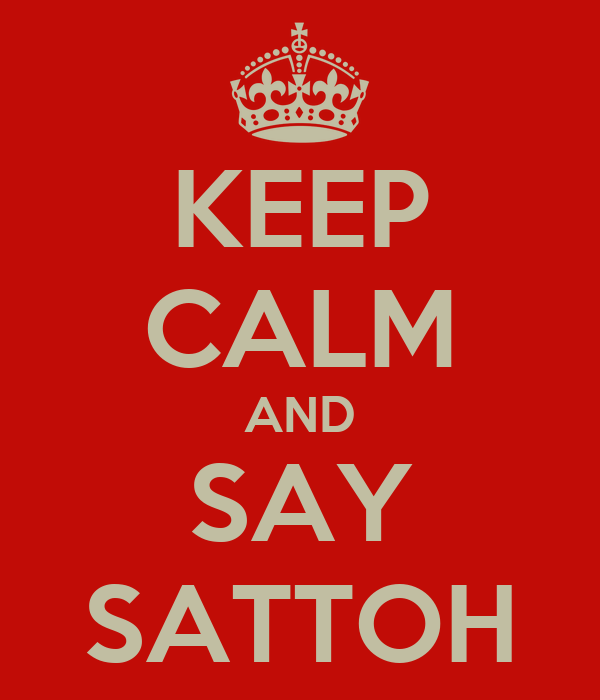KEEP CALM AND SAY SATTOH