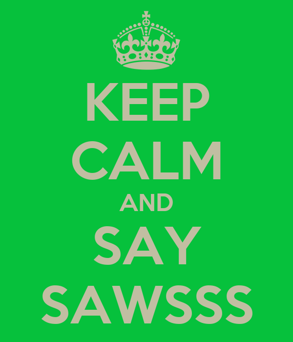 KEEP CALM AND SAY SAWSSS
