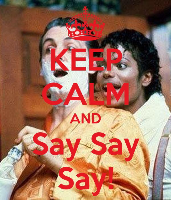 KEEP CALM AND Say Say Say!