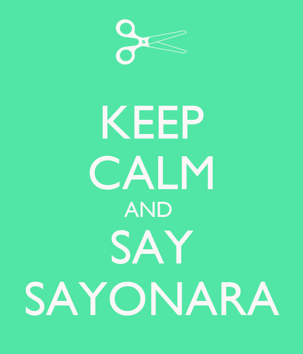 KEEP CALM AND  SAY SAYONARA
