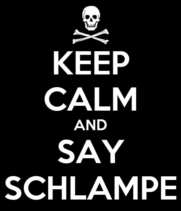 KEEP CALM AND SAY SCHLAMPE