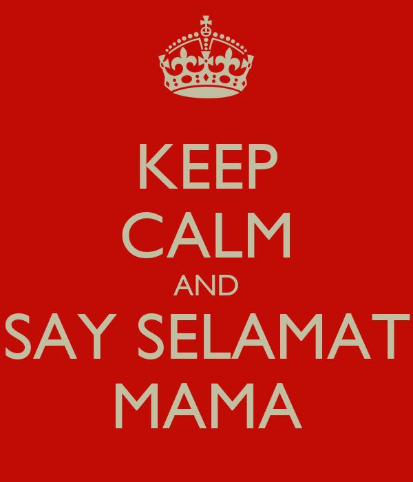 KEEP CALM AND SAY SELAMAT MAMA