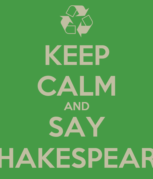 KEEP CALM AND SAY SHAKESPEARE