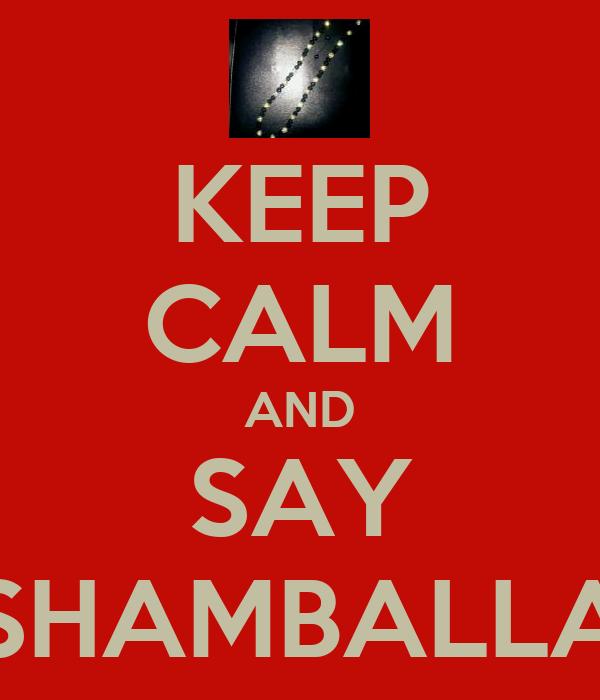 KEEP CALM AND SAY SHAMBALLA