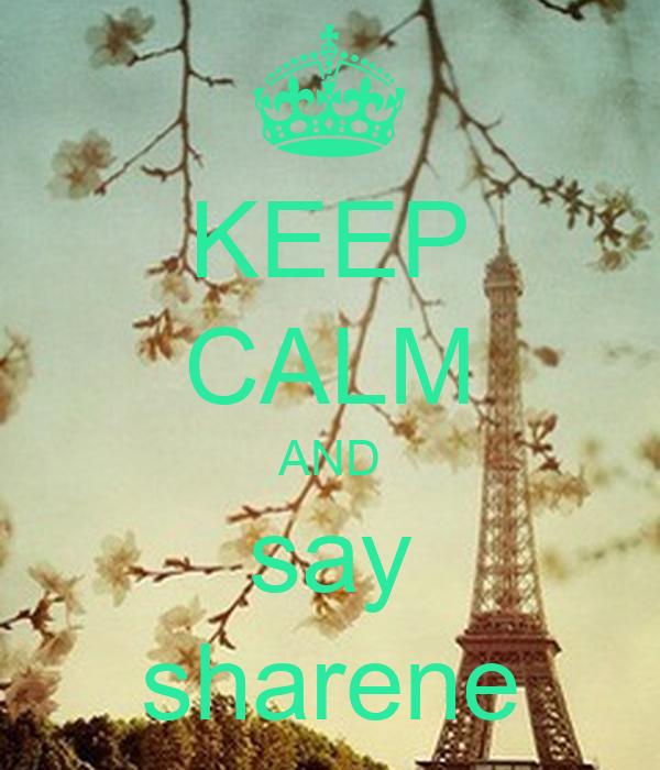KEEP CALM AND say sharene