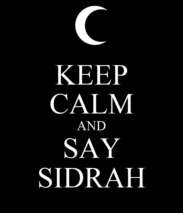 KEEP CALM AND SAY SIDRAH