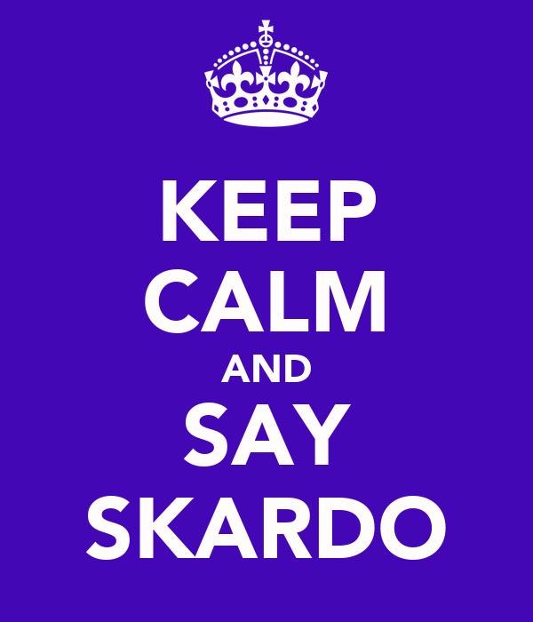 KEEP CALM AND SAY SKARDO