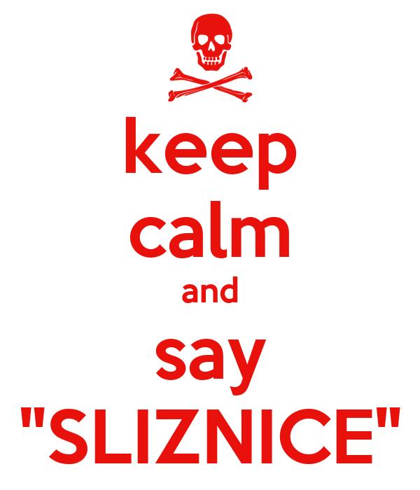 "keep calm and say ""SLIZNICE"""