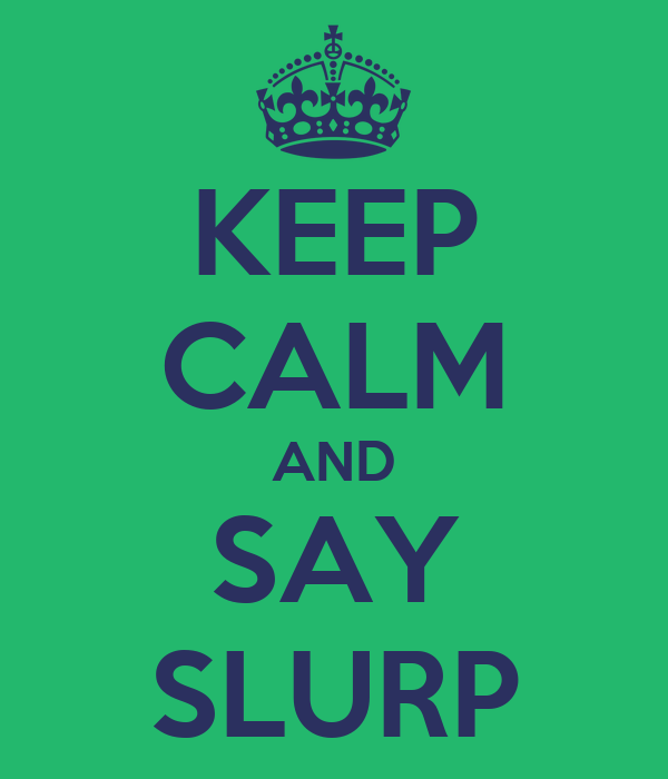 KEEP CALM AND SAY SLURP