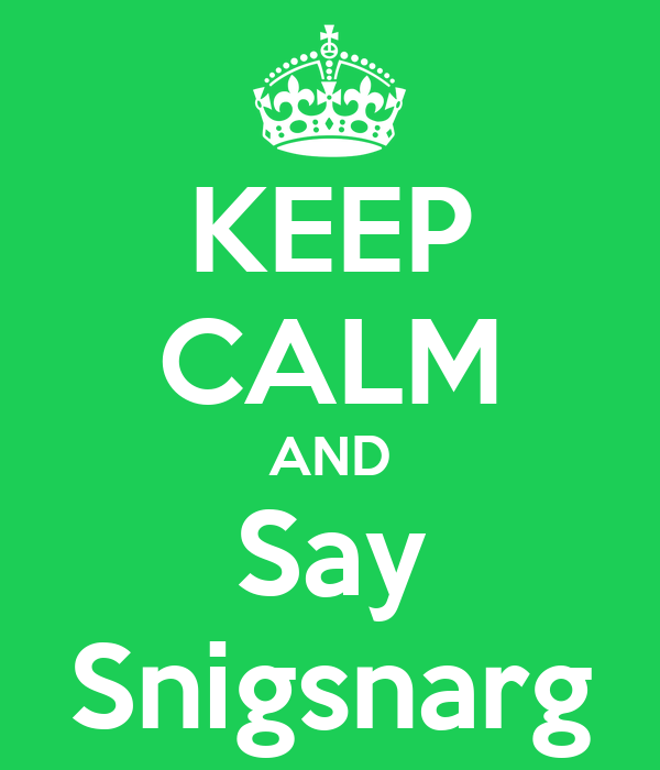 KEEP CALM AND Say Snigsnarg