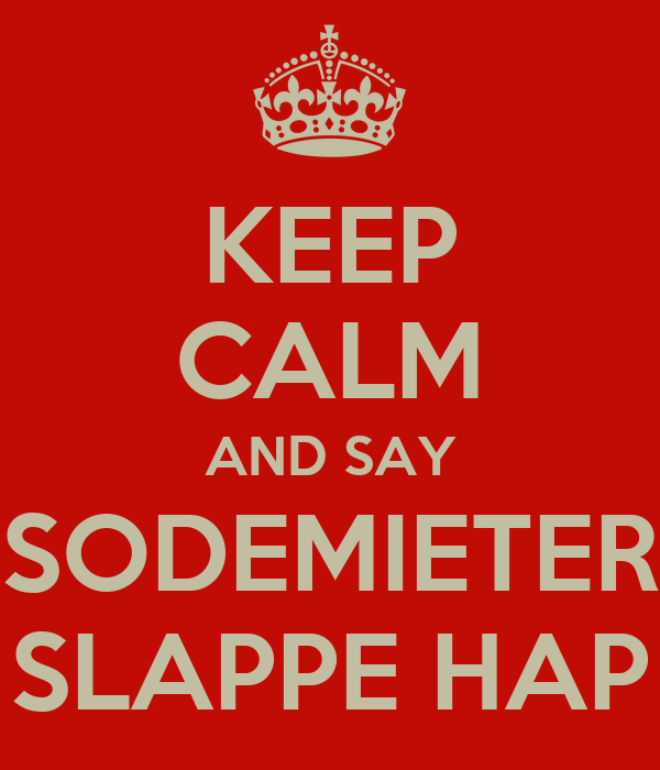 KEEP CALM AND SAY SODEMIETER SLAPPE HAP