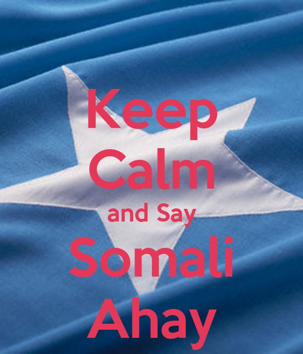 Keep Calm and Say Somali Ahay