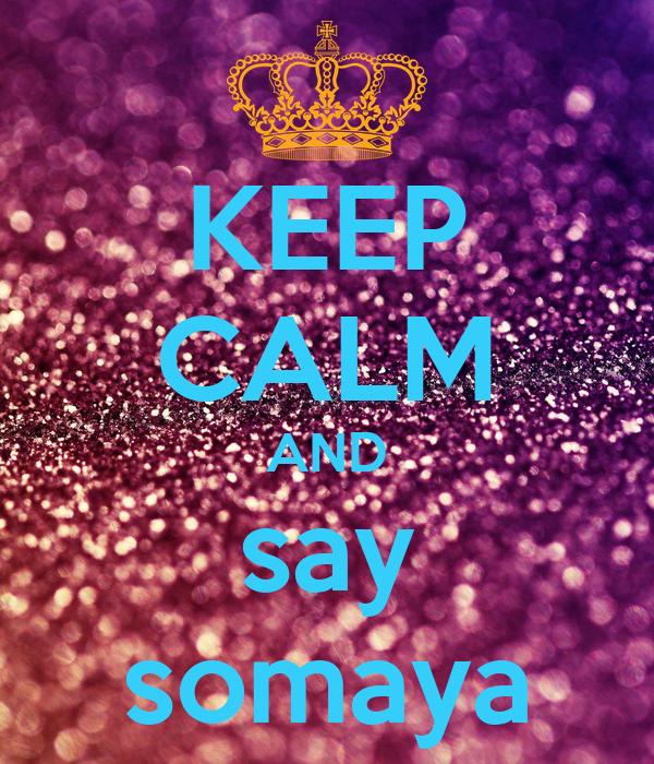 KEEP CALM AND say somaya
