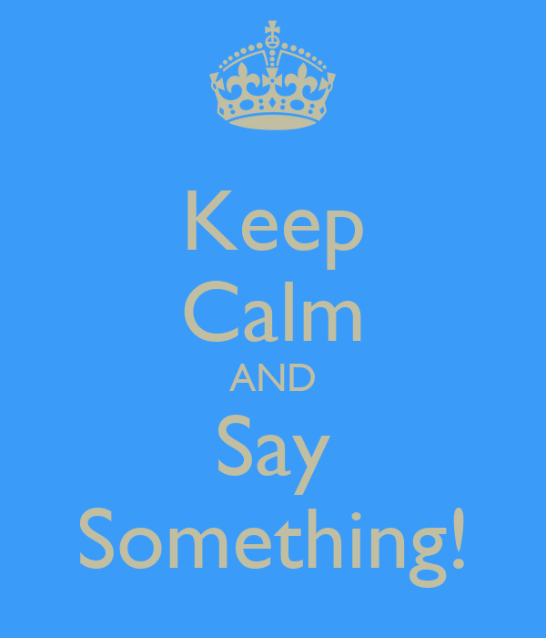 Keep Calm AND Say Something!