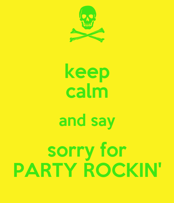 keep calm and say sorry for PARTY ROCKIN'