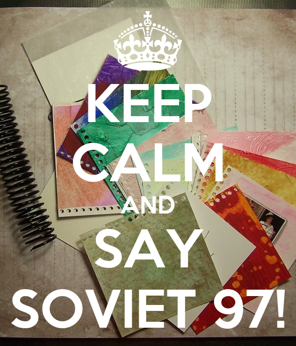 KEEP CALM AND SAY SOVIET 97!