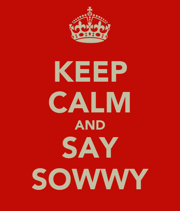 KEEP CALM AND SAY SOWWY