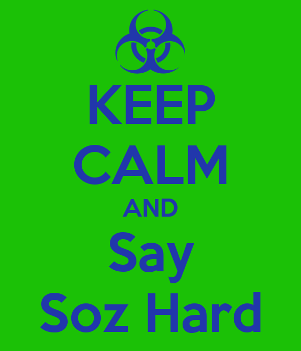 KEEP CALM AND Say Soz Hard