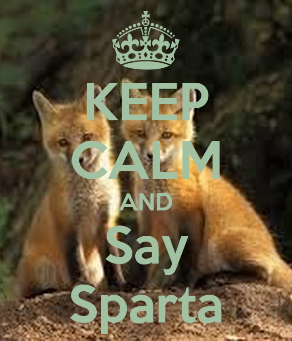KEEP CALM AND Say Sparta
